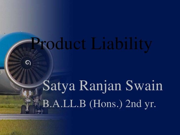 Product Liability   Satya Ranjan Swain  B.A.LL.B (Hons.) 2nd yr.