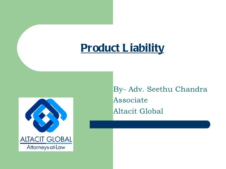 Product Liability By- Adv. Seethu Chandra Associate Altacit Global