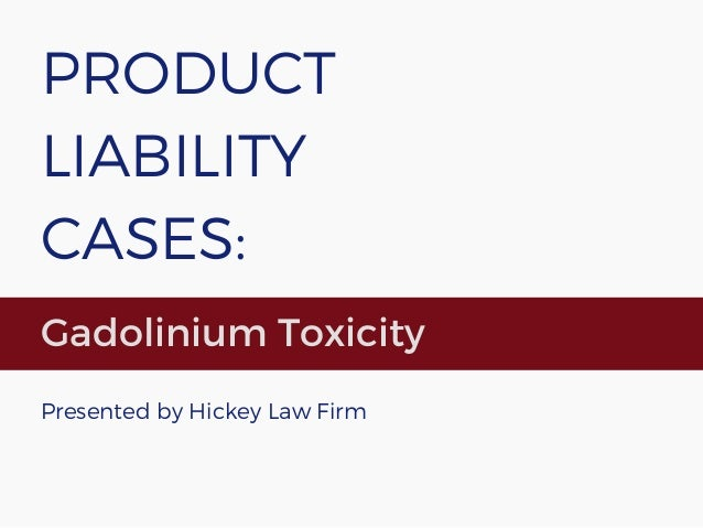 PRODUCT LIABILITY CASES: Gadolinium Toxicity Presented by Hickey Law Firm