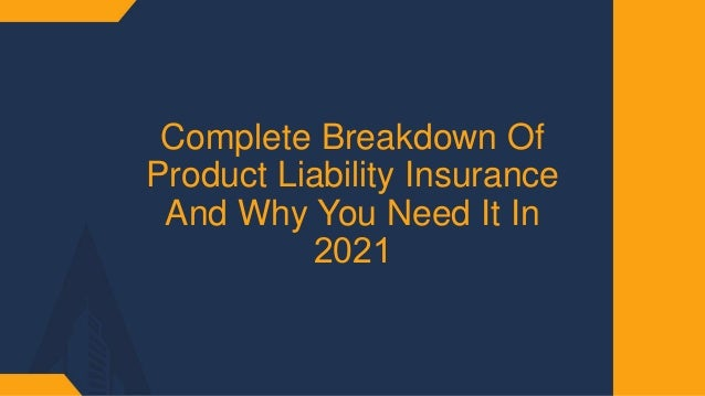 Complete Breakdown Of Product Liability Insurance And Why You Need It In 2021