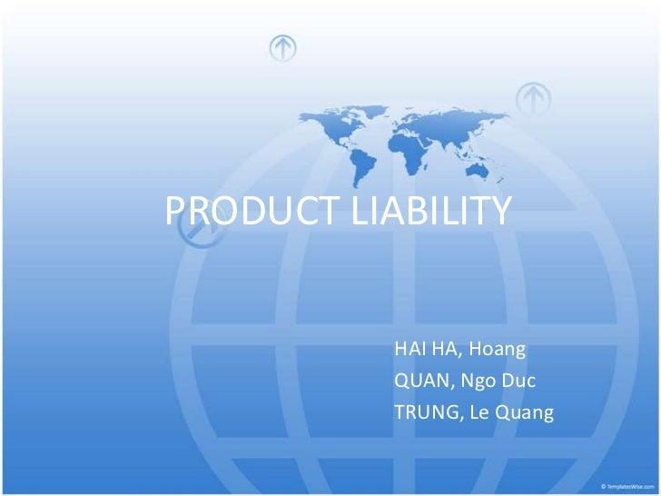 PRODUCT LIABILITY           HAI HA, Hoang           QUAN, Ngo Duc           TRUNG, Le Quang