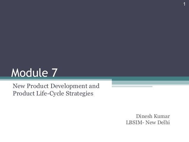 Module 7 New Product Development and Product Life-Cycle Strategies 1 Dinesh Kumar LBSIM- New Delhi