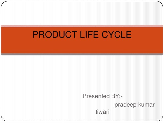 PRODUCT LIFE CYCLE         Presented BY:-                    pradeep kumar             tiwari
