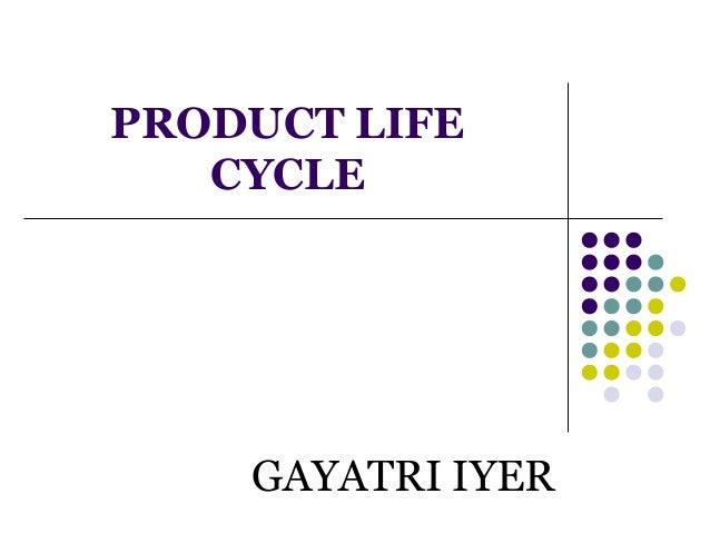 PRODUCT LIFE CYCLE GAYATRI IYER