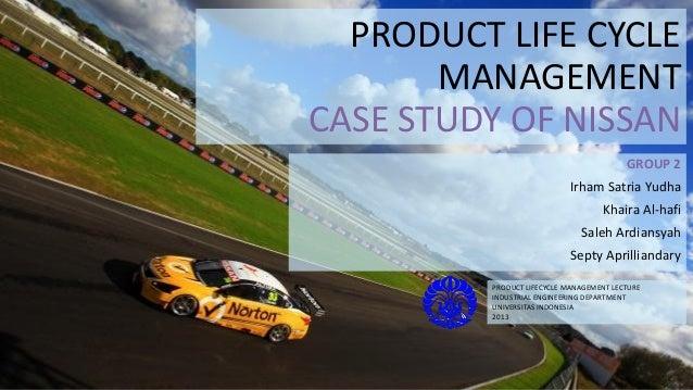 PRODUCT LIFE CYCLE MANAGEMENT CASE STUDY OF NISSAN GROUP 2 Irham Satria Yudha Khaira Al-hafi Saleh Ardiansyah Septy Aprill...