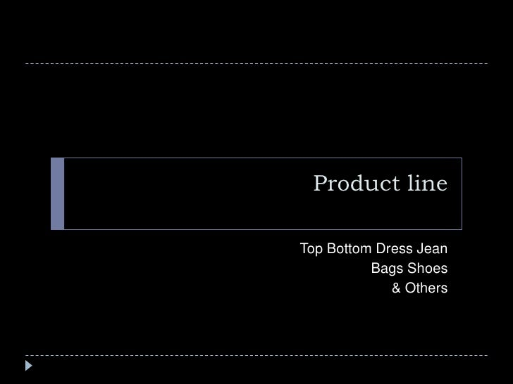 Product line<br />Top Bottom Dress Jean<br />Bags Shoes<br />& Others<br />