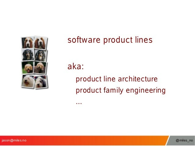 software product lines aka: product line architecture product family engineering ...  jason@miles.no  @miles_no