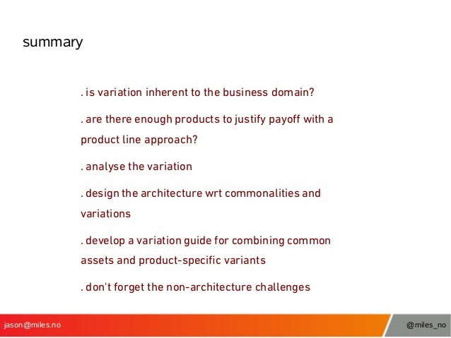 summary . is variation inherent to the business domain? . are there enough products to justify payof with a product line a...