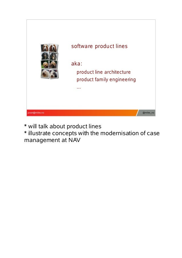 software product lines aka: product line architecture product family engineering ...  jason@miles.no  @miles_no  * will ta...