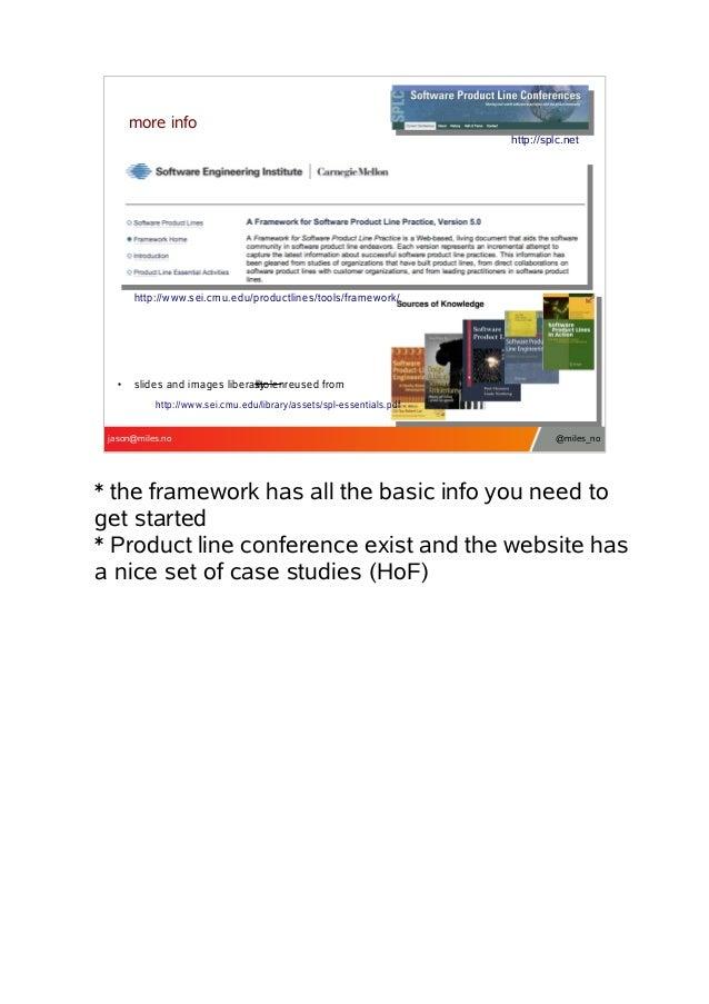 more info http://splc.net  http://www.sei.cmu.edu/productlines/tools/framework/  ●  slides and images liberally stolen reu...