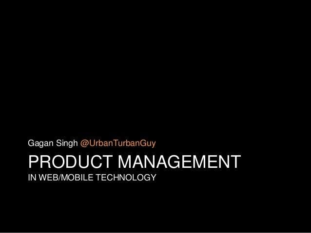 Gagan Singh @UrbanTurbanGuyPRODUCT MANAGEMENTIN WEB/MOBILE TECHNOLOGY