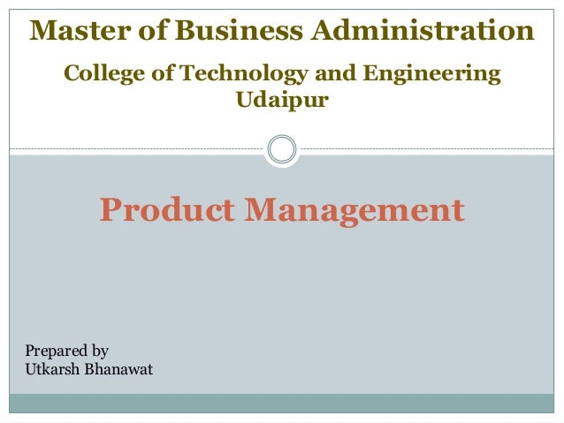 Product Management Prepared by Utkarsh Bhanawat College of Technology and Engineering Udaipur Master of Business Administr...