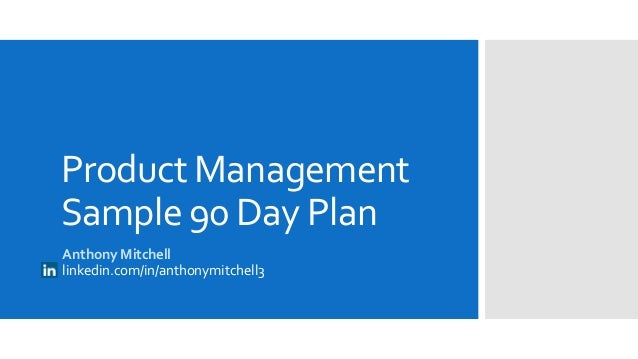 Product Management Sample 90 Day Plan Anthony Mitchell linkedin.com/in/anthonymitchell3