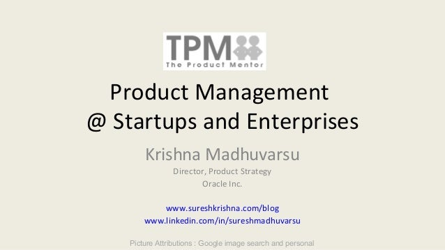 Product Management @ Startups and Enterprises Krishna Madhuvarsu Director, Product Strategy Oracle Inc. www.sureshkrishna....