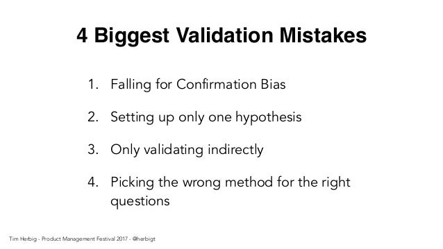 4 Biggest Validation Mistakes 1. Falling for Confirmation Bias 2. Setting up only one hypothesis 3. Only validating indire...