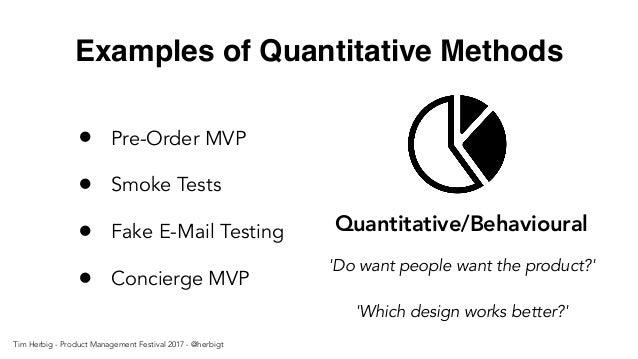 Examples of Quantitative Methods • Pre-Order MVP • Smoke Tests • Fake E-Mail Testing • Concierge MVP Quantitative/Behaviou...