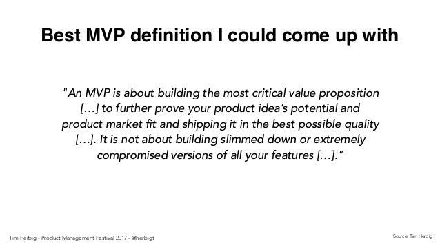 """Best MVP definition I could come up with Source: Tim Herbig """"An MVP is about building the most critical value proposition [..."""