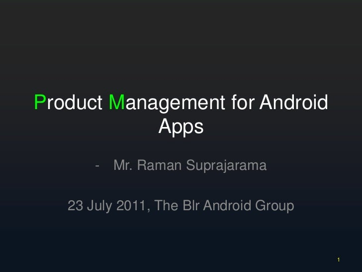 Product Management for Android Apps<br /><ul><li>Mr. Raman Suprajarama</li></ul>23 July 2011, The Blr Android Group<br />1...