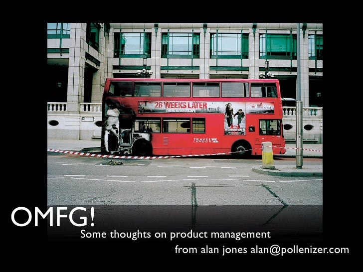 OMFG! thoughts on product management     Some                       from alan jones alan@pollenizer.com