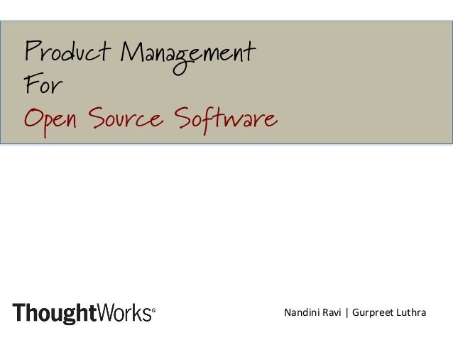 Product Management For Open Source Software 	   	    Nandini	   Ravi	   |	   Gurpreet	   Luthra