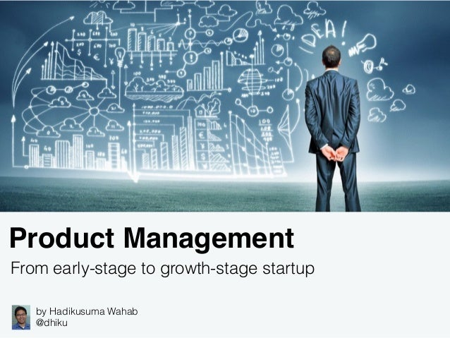 Product Management From early-stage to growth-stage startup by Hadikusuma Wahab @dhiku