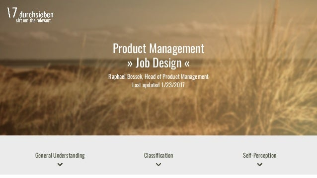 Product Management » Job Design « Raphael Bossek, Head of Product Management Last updated 1/23/2017 General Understanding ...
