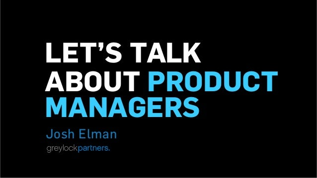 LET'S TALK ABOUT PRODUCT MANAGERS Josh Elman