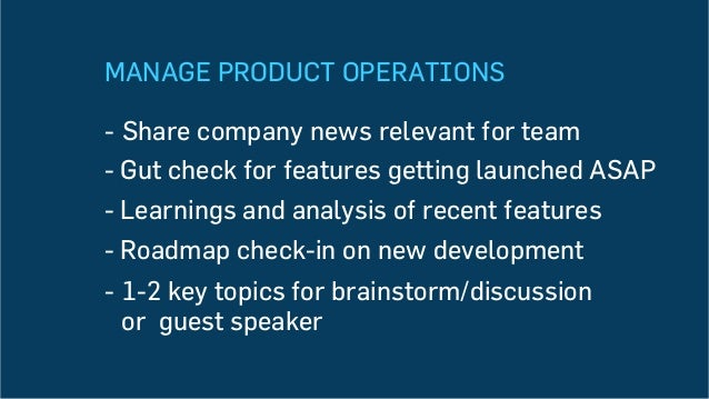 MANAGE PRODUCT OPERATIONS - Share company news relevant for team -Gut check for features getting launched ASAP -Learnin...
