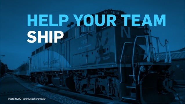 HELP YOUR TEAM SHIP Photo: NCDOTcommunications/Flickr