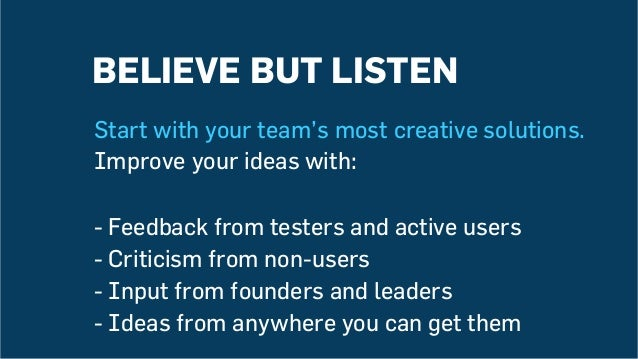 Start with your team's most creative solutions. Improve your ideas with: -Feedback from testers and active users -Critic...