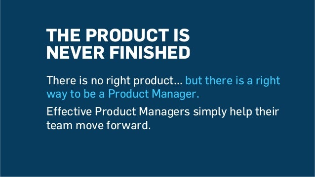 There is no right product... but there is a right way to be a Product Manager. Effective Product Managers simply help thei...