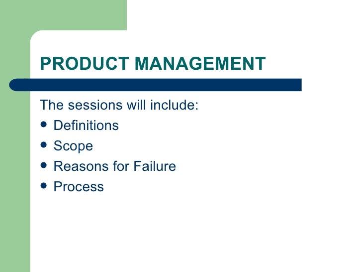 PRODUCT MANAGEMENT <ul><li>The sessions will include: </li></ul><ul><li>Definitions </li></ul><ul><li>Scope </li></ul><ul>...