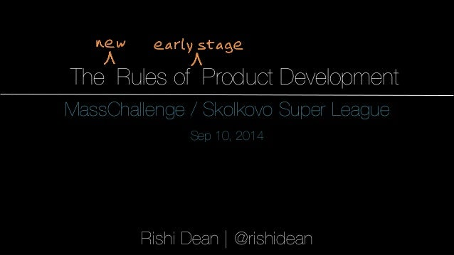 1  The Rules of Product Development  MassChallenge / Skolkovo Super League  Sep 10, 2014  Rishi Dean   @rishidean