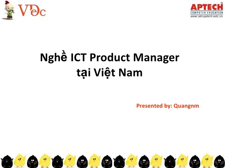 Nghề ICTProduct Manager tạiViệt Nam<br />Presented by: Quangnm<br />