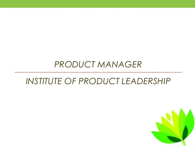PRODUCT MANAGER INSTITUTE OF PRODUCT LEADERSHIP