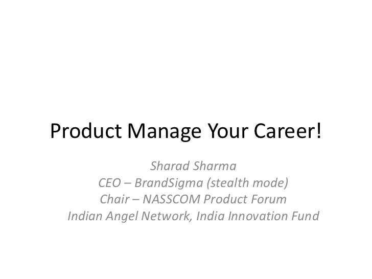 Product Manage Your Career!                Sharad Sharma      CEO – BrandSigma (stealth mode)       Chair – NASSCOM Produc...
