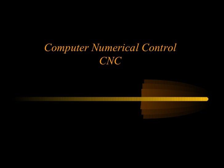 Computer Numerical Control                         CNCKen Youssefi            Mechanical Engineering Department   1