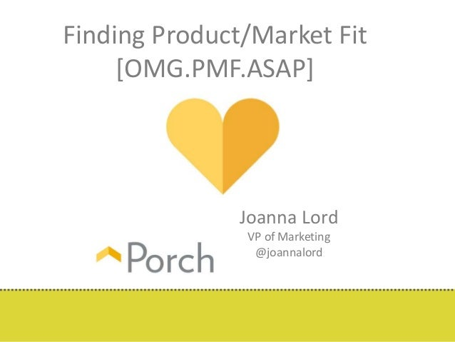 Finding Product/Market Fit  [OMG.PMF.ASAP]  Joanna Lord  VP of Marketing  @joannalord