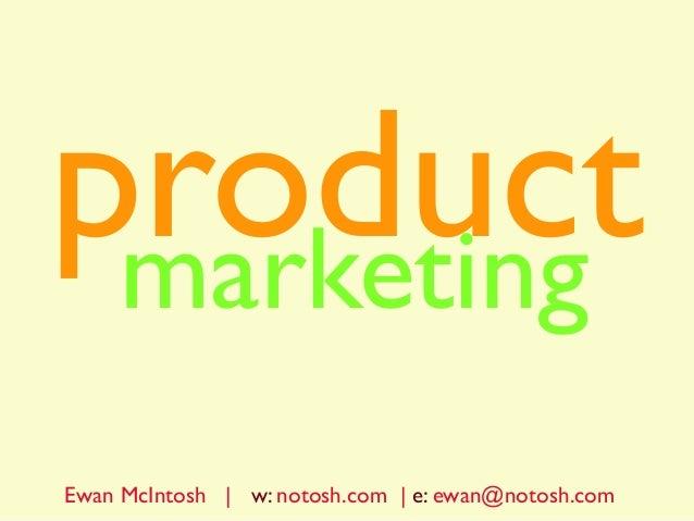 productmarketing Ewan McIntosh   w: notosh.com   e: ewan@notosh.com