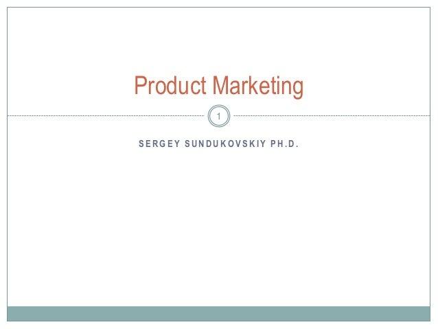 S E R G E Y S U N D U K O V S K I Y P H . D . Product Marketing 1