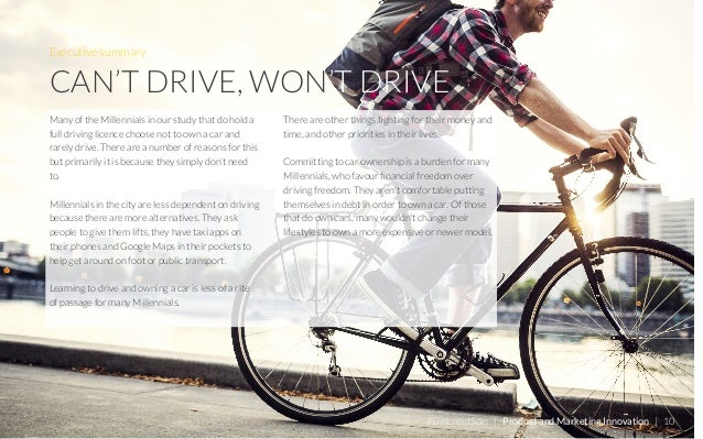 Executive summary CAN'T DRIVE, WON'T DRIVE Many of the Millennials in our study that do hold a full driving licence choose...