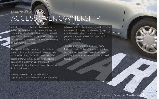Executive summary ACCESS OVER OWNERSHIP With the rise of car sharing options available to Millennials living in the city, ...