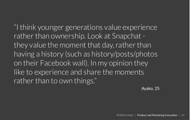 """""""I think younger generations value experience rather than ownership. Look at Snapchat - they value the moment that day, ra..."""