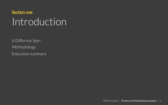 Section one Introduction A Different Spin Methodology Executive summary #DifferentSpin | Product and Marketing Innovation ...