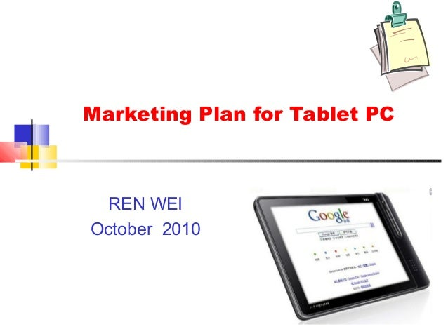 1 Marketing Plan for Tablet PC REN WEI October 2010