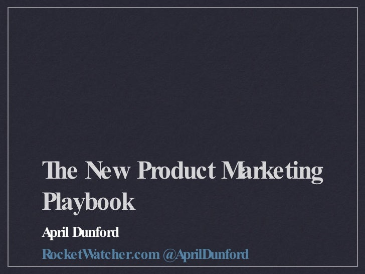 The New Product Marketing Playbook <ul><li>April Dunford </li></ul><ul><li>RocketWatcher.com @AprilDunford </li></ul>