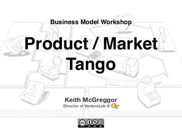 Business Model WorkshopProduct / Market    Tango       Keith McGreggor      Director of VentureLab @   ...