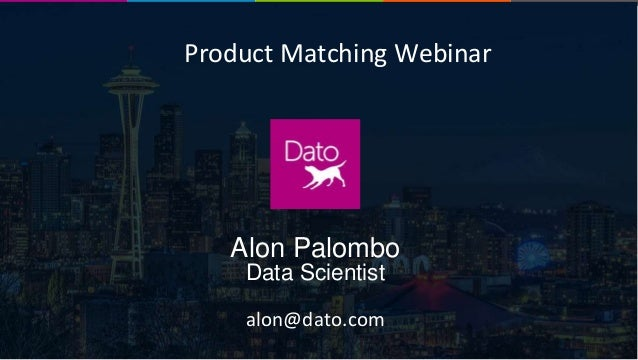 Dato Confidential1 Fraud Detection Webinar Alon Palombo Data Scientist alon@dato.com Product Matching Webinar