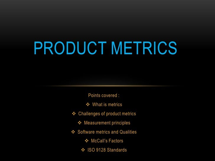 PRODUCT METRICS           Points covered :           What is metrics    Challenges of product metrics       Measurement...