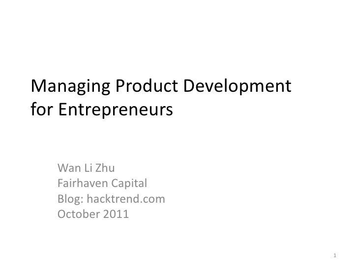 Managing Product Developmentfor Entrepreneurs<br />Wan Li Zhu<br />Fairhaven Capital<br />Blog: hacktrend.com<br />October...